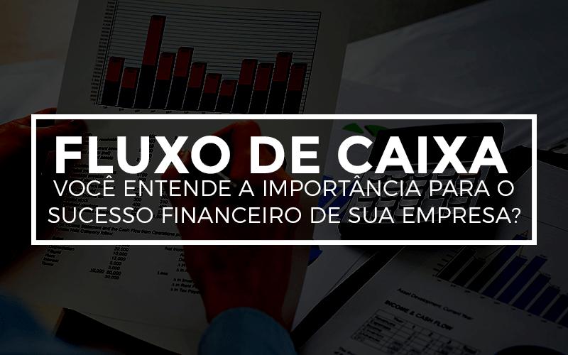 Contabilidade na Paraíba - Eite Contabilidade - Fluxo de Caixa – Você entende a importância para o sucesso financeiro de sua empresa?