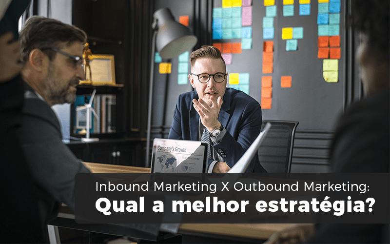 Inbound Marketing X Outbound Marketing Min - Eite Contabilidade - Inbound Marketing X Outbound Marketing: Qual a melhor estratégia?