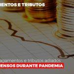 confira-pagamentos-e-tributos-adiados-ou-suspensos - Confira pagamentos e tributos adiados ou suspensos durante pandemia
