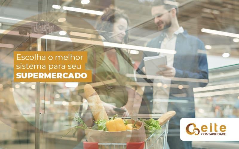 Escolhaomelhorsistemaparaseusupermercado Post (1) - contabilidade em João Pessoa - Paraíba | Eite Contabilidade - Sistema para supermercado: Como escolher o melhor?