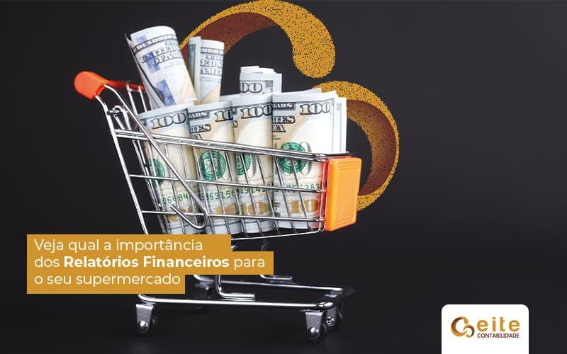 Vejaaimportanciadosrelatoriosfinanceirosparaseusupermercado Post (1) - contabilidade em João Pessoa - Paraíba   Eite Contabilidade - Relatórios financeiros: O impacto que causam em um supermercado!